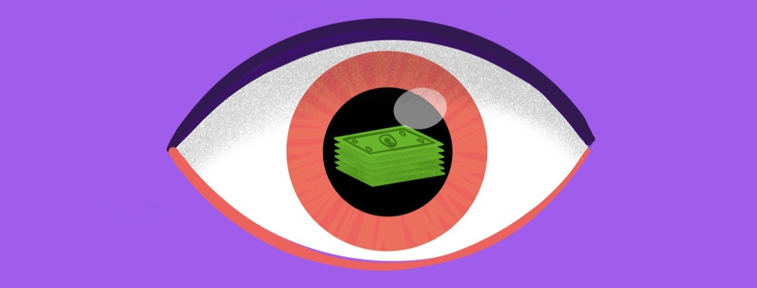 A floating eye with a stack of dollar bills reflecting in the pupil.