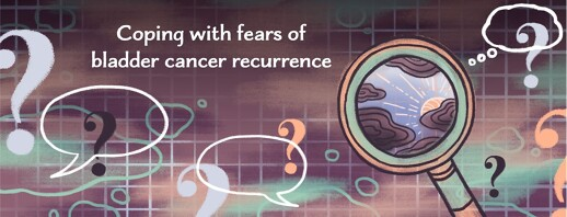 Coping with Fears of Bladder Cancer Recurrence image